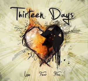Thirteen Days - Love, Fear & Fire